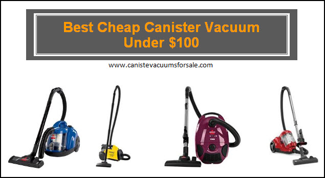 best cheap canister vacuum for under 100