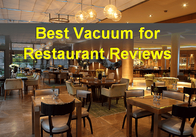 Best Vacuum for Restaurant Reviews