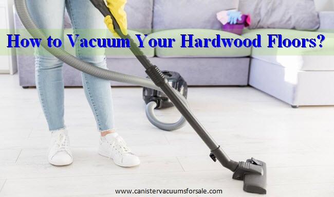 how to vacuum your hardwood floors